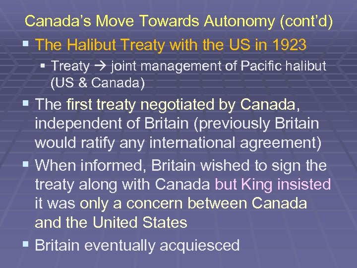 Canada's Move Towards Autonomy (cont'd) § The Halibut Treaty with the US in 1923
