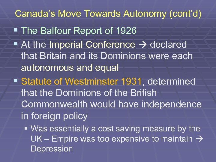 Canada's Move Towards Autonomy (cont'd) § The Balfour Report of 1926 § At the
