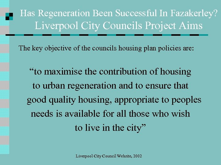 Has Regeneration Been Successful In Fazakerley? Liverpool City Councils Project Aims The key objective