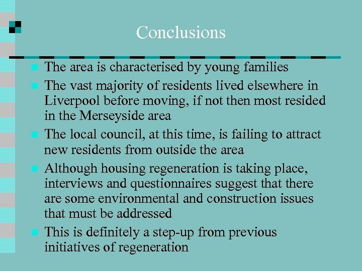 Conclusions n n n The area is characterised by young families The vast majority