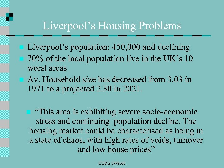 Liverpool's Housing Problems n n n Liverpool's population: 450, 000 and declining 70% of