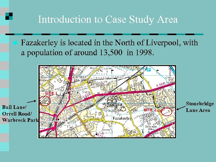 Introduction to Case Study Area n Fazakerley is located in the North of Liverpool,