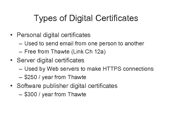 Types of Digital Certificates • Personal digital certificates – Used to send email from