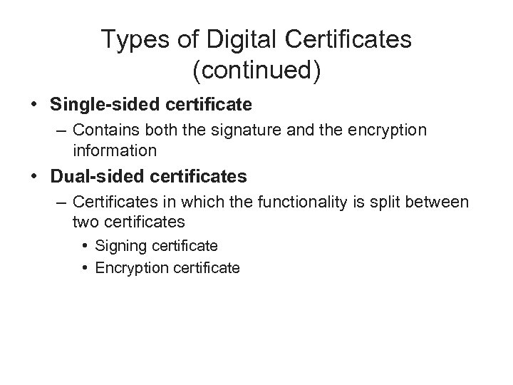 Types of Digital Certificates (continued) • Single-sided certificate – Contains both the signature and