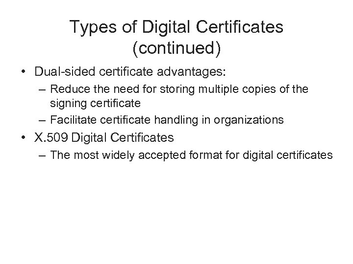 Types of Digital Certificates (continued) • Dual-sided certificate advantages: – Reduce the need for