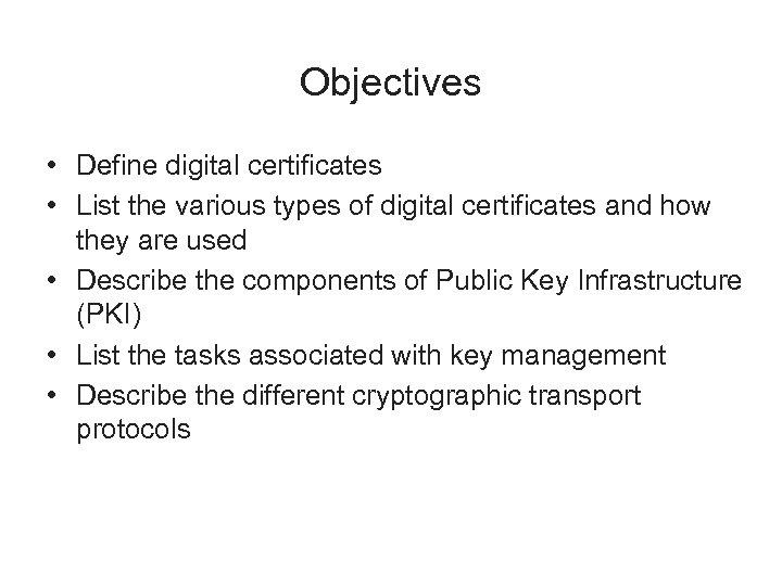 Objectives • Define digital certificates • List the various types of digital certificates and