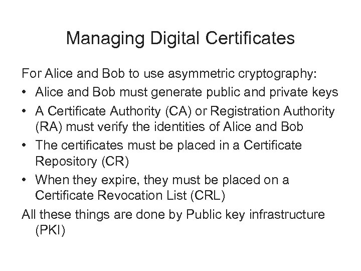 Managing Digital Certificates For Alice and Bob to use asymmetric cryptography: • Alice and