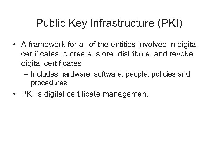 Public Key Infrastructure (PKI) • A framework for all of the entities involved in