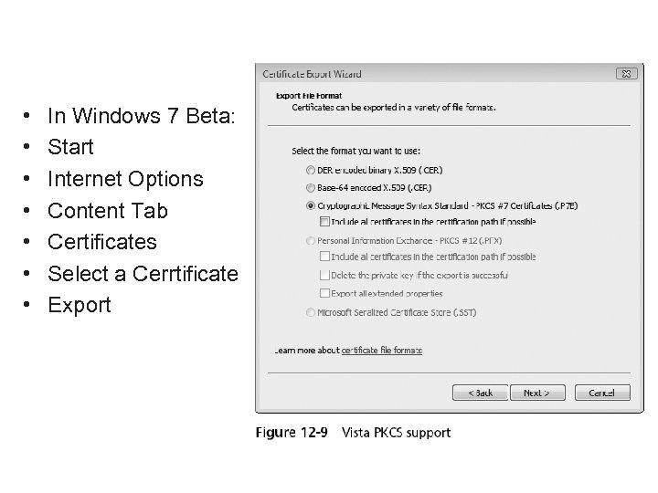 • • In Windows 7 Beta: Start Internet Options Content Tab Certificates Select