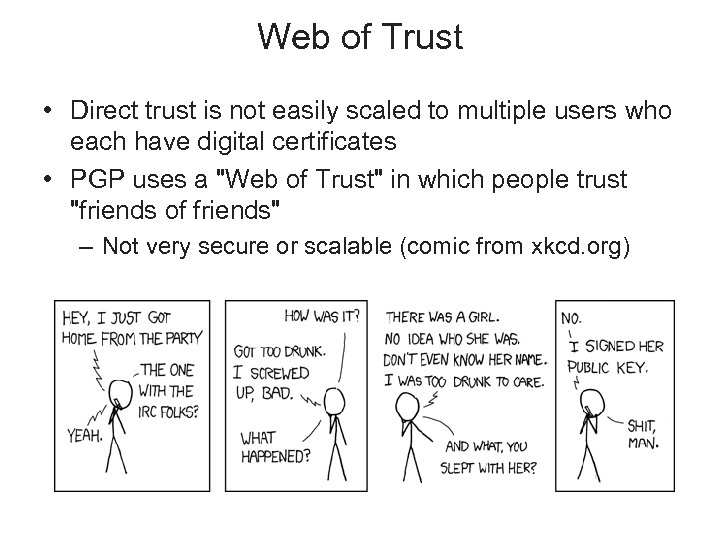 Web of Trust • Direct trust is not easily scaled to multiple users who
