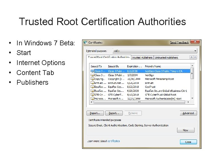 Trusted Root Certification Authorities • • • In Windows 7 Beta: Start Internet Options
