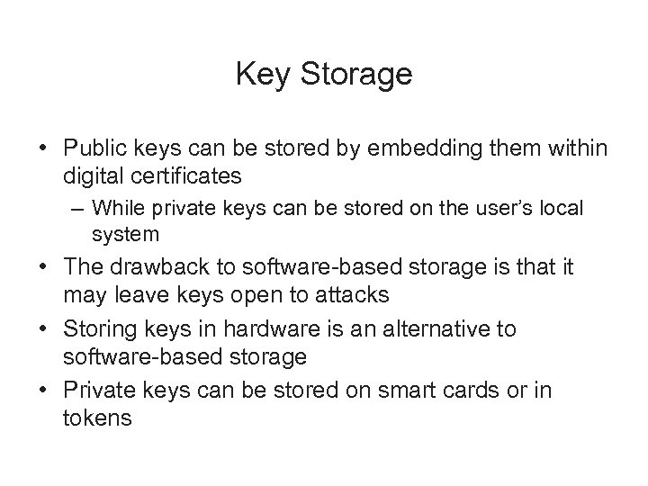 Key Storage • Public keys can be stored by embedding them within digital certificates