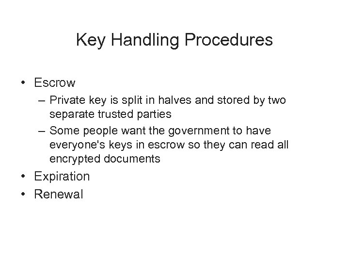Key Handling Procedures • Escrow – Private key is split in halves and stored