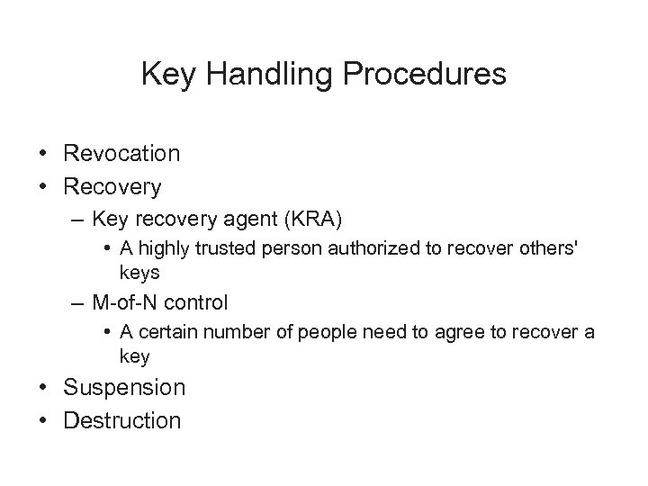 Key Handling Procedures • Revocation • Recovery – Key recovery agent (KRA) • A