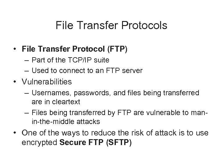 File Transfer Protocols • File Transfer Protocol (FTP) – Part of the TCP/IP suite