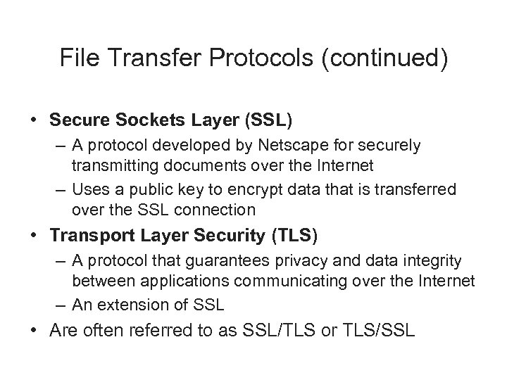 File Transfer Protocols (continued) • Secure Sockets Layer (SSL) – A protocol developed by