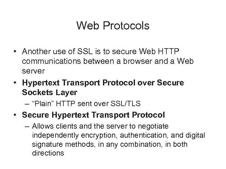 Web Protocols • Another use of SSL is to secure Web HTTP communications between