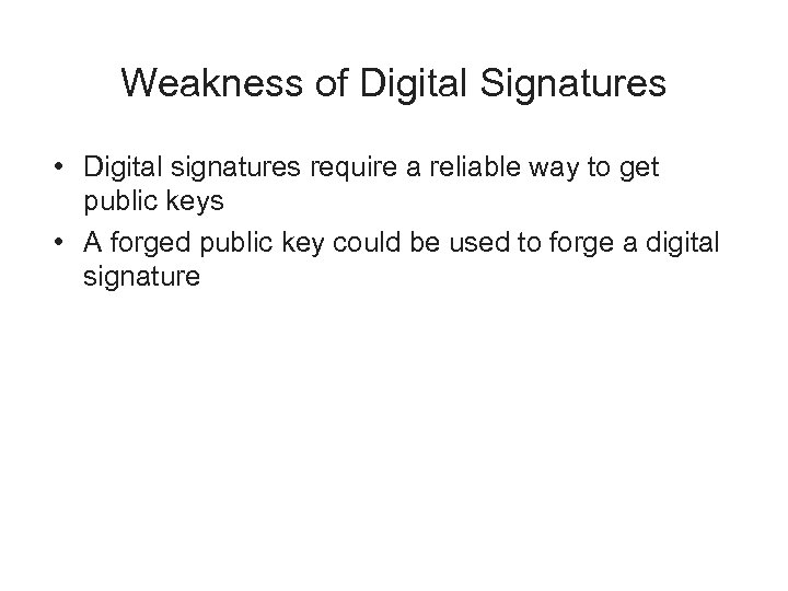 Weakness of Digital Signatures • Digital signatures require a reliable way to get public
