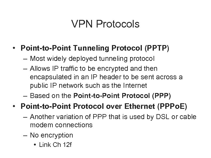 VPN Protocols • Point-to-Point Tunneling Protocol (PPTP) – Most widely deployed tunneling protocol –
