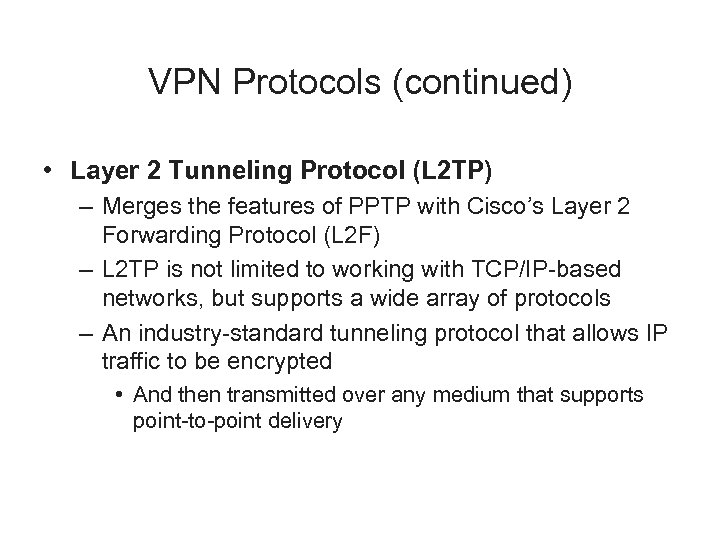 VPN Protocols (continued) • Layer 2 Tunneling Protocol (L 2 TP) – Merges the