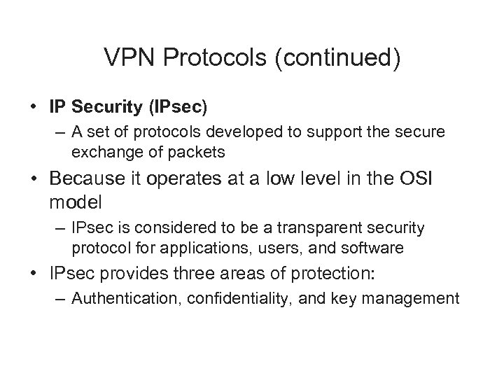 VPN Protocols (continued) • IP Security (IPsec) – A set of protocols developed to