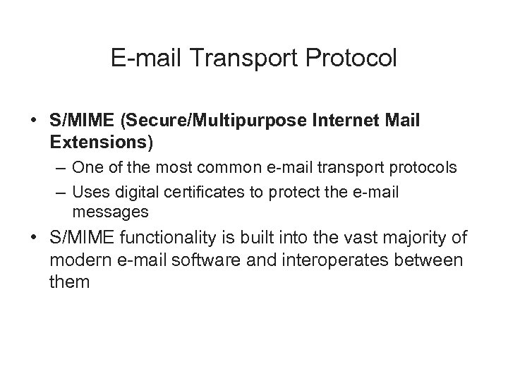 E-mail Transport Protocol • S/MIME (Secure/Multipurpose Internet Mail Extensions) – One of the most