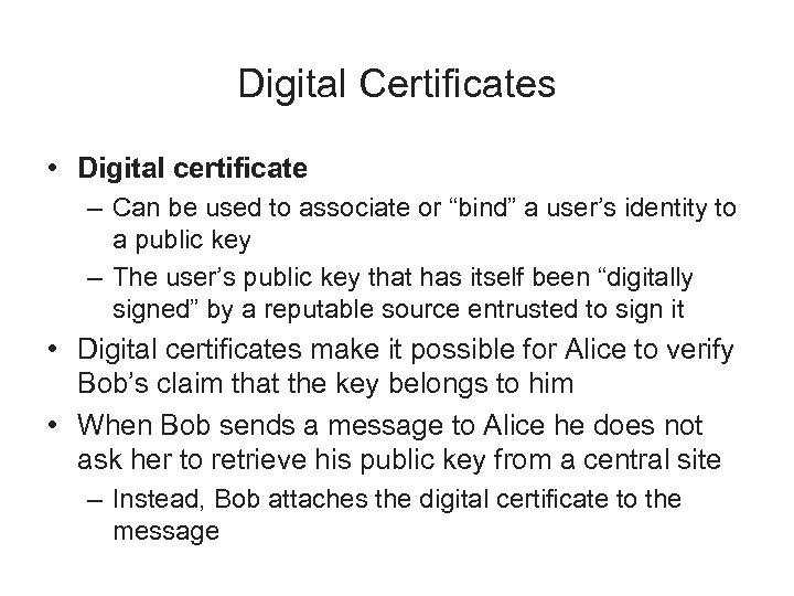 "Digital Certificates • Digital certificate – Can be used to associate or ""bind"" a"