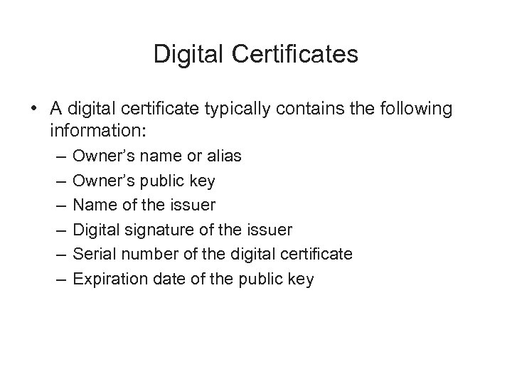 Digital Certificates • A digital certificate typically contains the following information: – – –