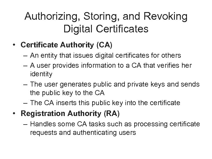 Authorizing, Storing, and Revoking Digital Certificates • Certificate Authority (CA) – An entity that