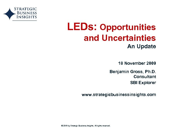 LEDs: Opportunities and Uncertainties An Update 18 November 2009 Benjamin Gross, Ph. D. Consultant