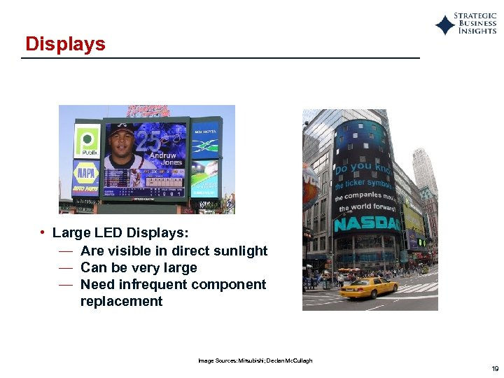 Displays • Large LED Displays: — Are visible in direct sunlight — Can be