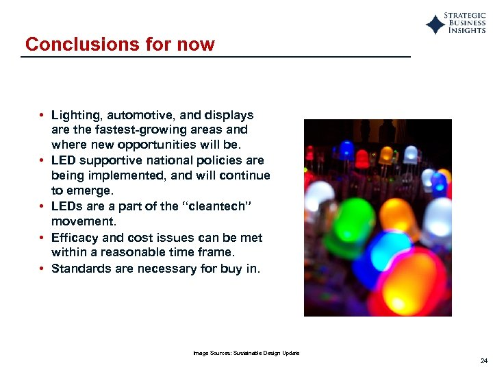 Conclusions for now • Lighting, automotive, and displays are the fastest-growing areas and where