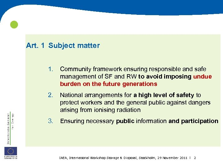 Art. 1 Subject matter 1. Community framework ensuring responsible and safe management of