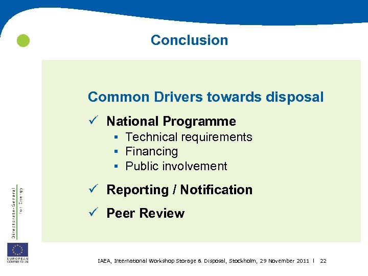 Conclusion Common Drivers towards disposal ü National Programme § § § Technical requirements