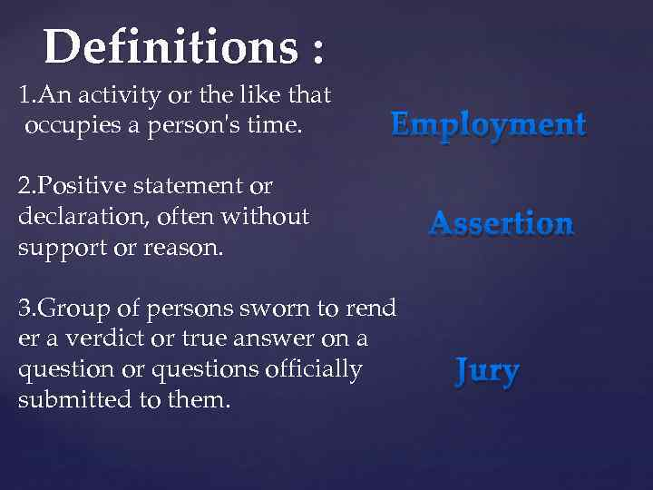 Definitions : 1. An activity or the like that occupies a person's time. Employment