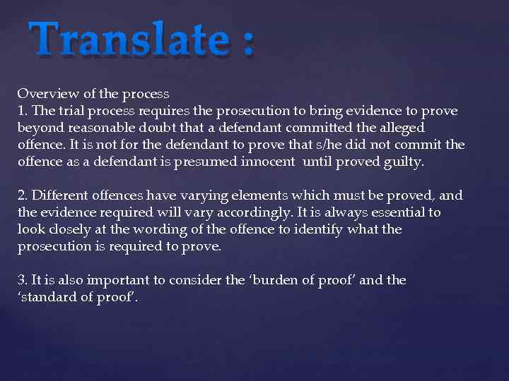 Translate : Overview of the process 1. The trial process requires the prosecution to