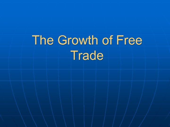 The Growth of Free Trade