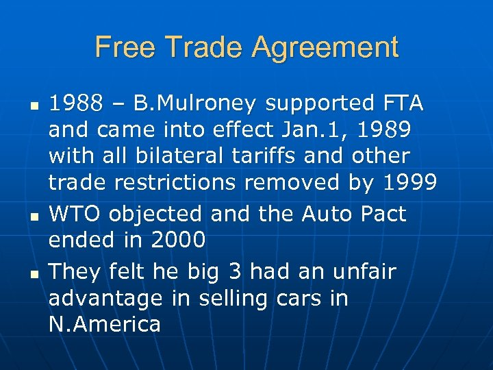 Free Trade Agreement n n n 1988 – B. Mulroney supported FTA and came