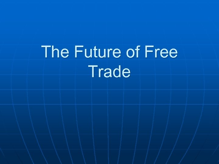The Future of Free Trade