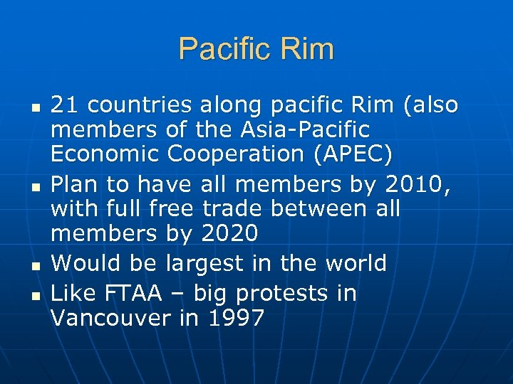 Pacific Rim n n 21 countries along pacific Rim (also members of the Asia-Pacific