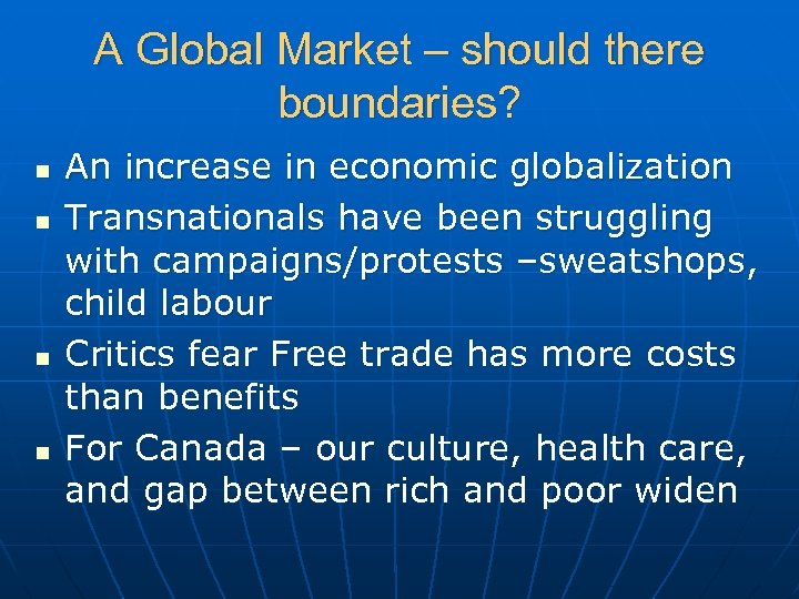 A Global Market – should there boundaries? n n An increase in economic globalization