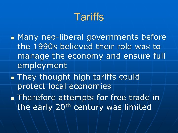 Tariffs n n n Many neo-liberal governments before the 1990 s believed their role