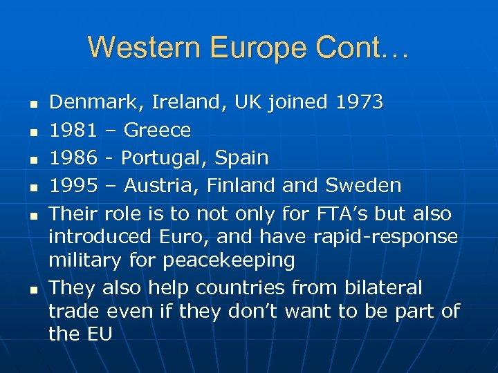 Western Europe Cont… n n n Denmark, Ireland, UK joined 1973 1981 – Greece
