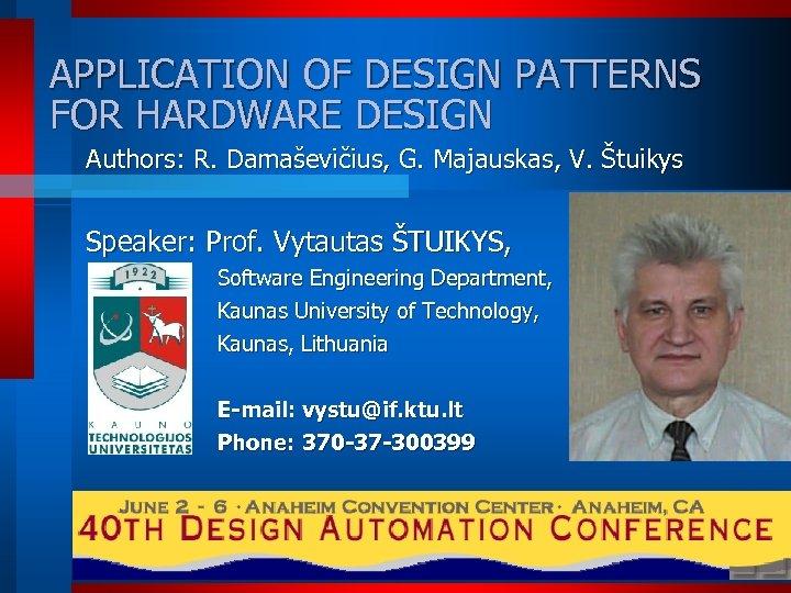 APPLICATION OF DESIGN PATTERNS FOR HARDWARE DESIGN Authors: R. Damaševičius, G. Majauskas, V. Štuikys