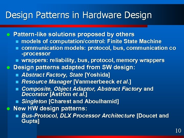 Design Patterns in Hardware Design l Pattern-like solutions proposed by others n n n