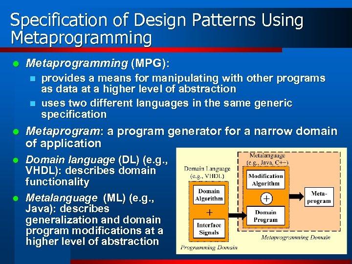 Specification of Design Patterns Using Metaprogramming l Metaprogramming (MPG): n n l provides a