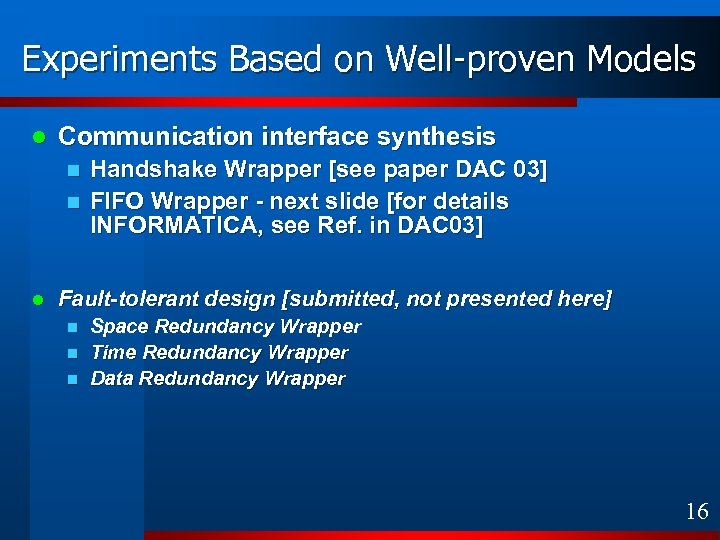 Experiments Based on Well-proven Models l Communication interface synthesis n n l Handshake Wrapper