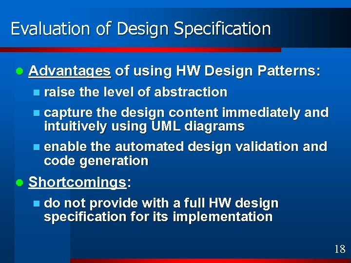 Evaluation of Design Specification l Advantages of using HW Design Patterns: n raise the
