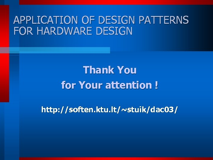 APPLICATION OF DESIGN PATTERNS FOR HARDWARE DESIGN Thank You for Your attention ! http:
