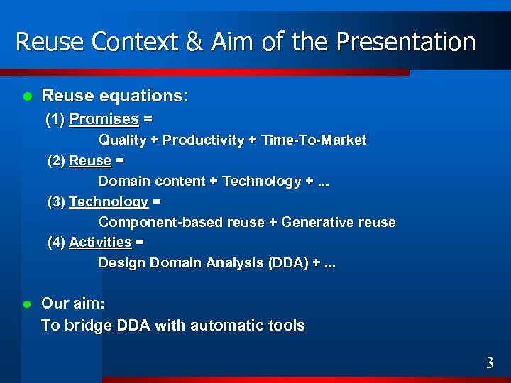 Reuse Context & Aim of the Presentation l Reuse equations: (1) Promises = Quality